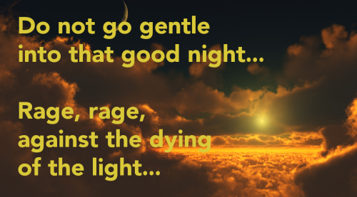 "With respects to Dylan Thomas, who was a great poet but no great shakes of a theologian, our bodies are made to ""go gentle into that good night."""